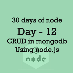30 days of node | Day 12 | CRUD operations in MongoDB using node js