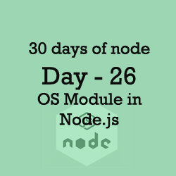 30 days of node | Day 26 | OS Module in node js | Nodejsera
